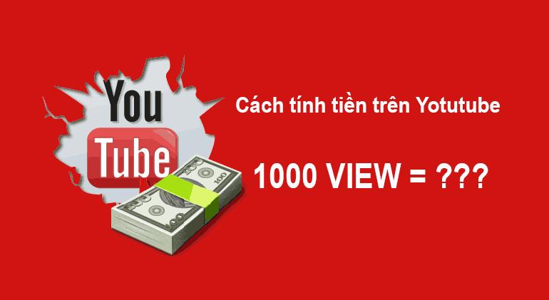Cách tính tiền trên Youtube, 1000 lượt xem được bao nhiêu tiền?